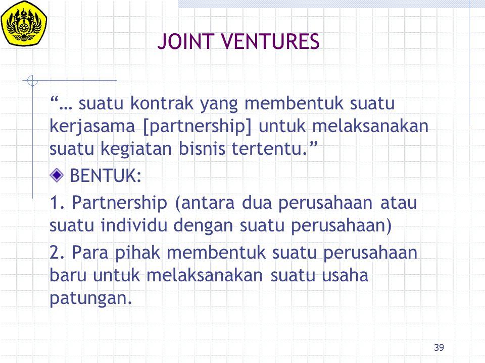 JOINT VENTURES … suatu kontrak yang membentuk suatu kerjasama [partnership] untuk melaksanakan suatu kegiatan bisnis tertentu.